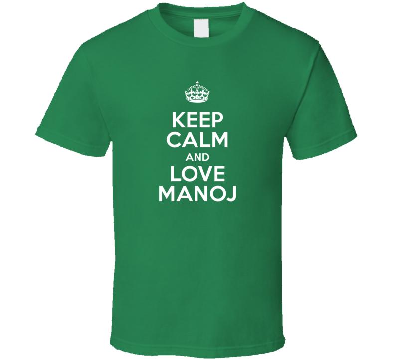 Manoj Keep Calm And Love Parody Custom Name T Shirt