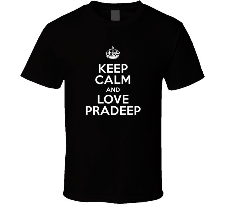 Pradeep Keep Calm And Love Parody Custom Name T Shirt