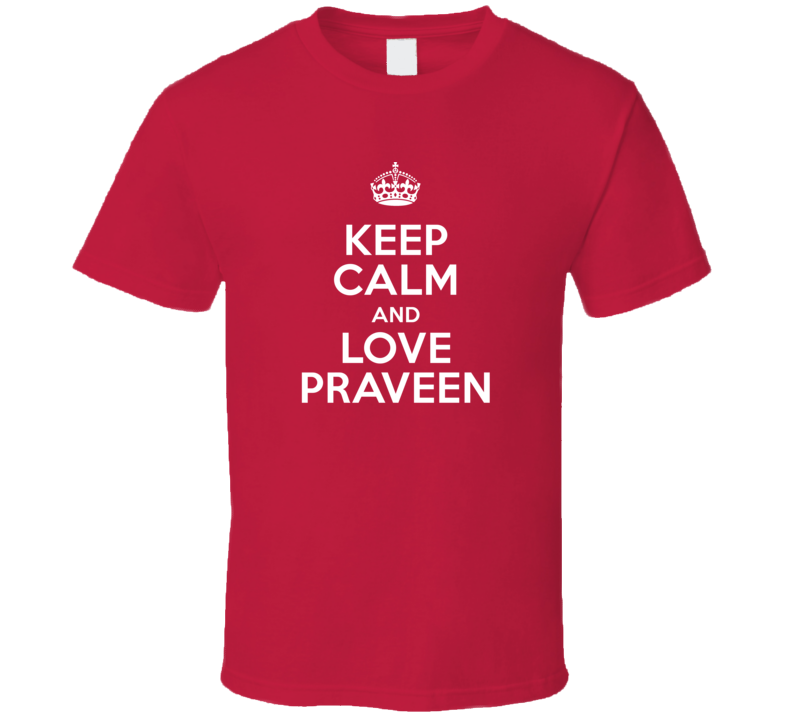 Praveen Keep Calm And Love Parody Custom Name T Shirt
