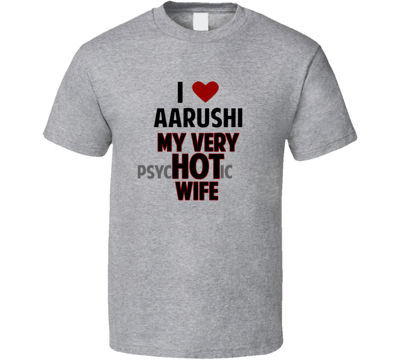 Love My Hot Psychotic Wife Aarushi Funny Marriage T Shirt