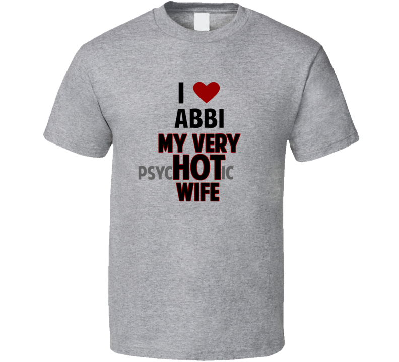 Love My Hot Psychotic Wife Abbi Funny Marriage T Shirt