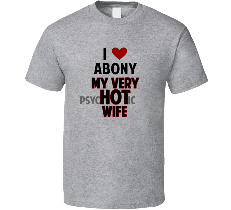 Love My Hot Psychotic Wife Abony Funny Marriage T Shirt