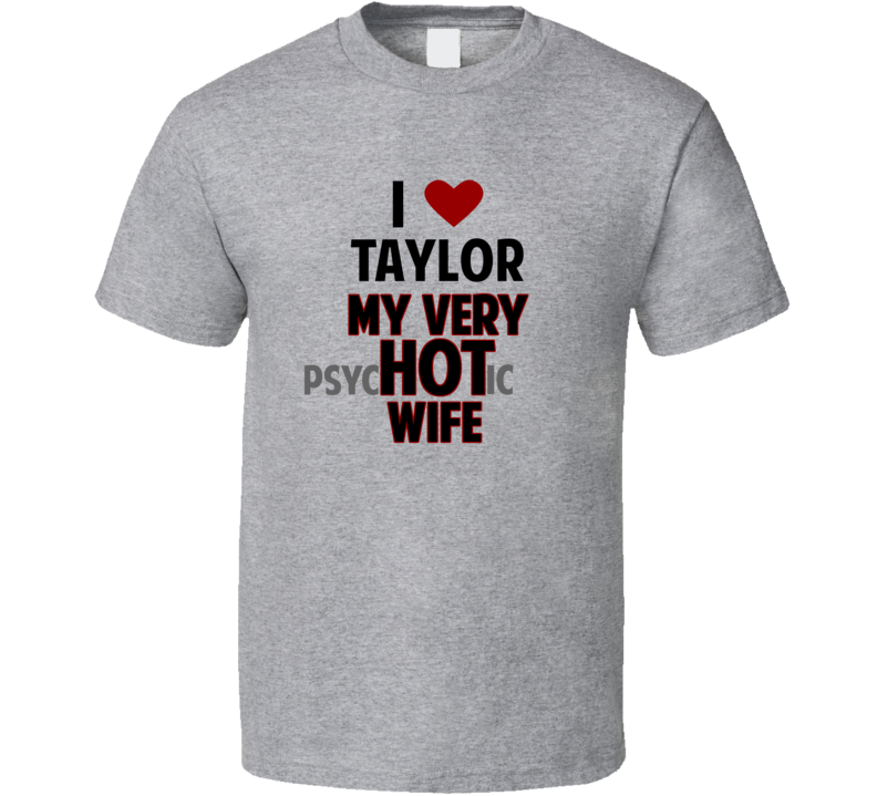 Love My Hot Psychotic Wife Taylor Funny Marriage T Shirt