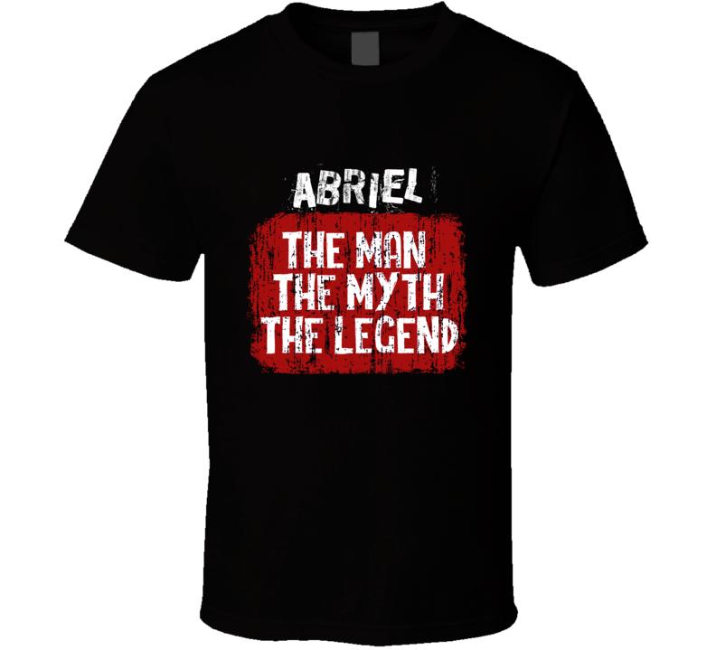 Abriel The Man The Myth The Legend T Shirt