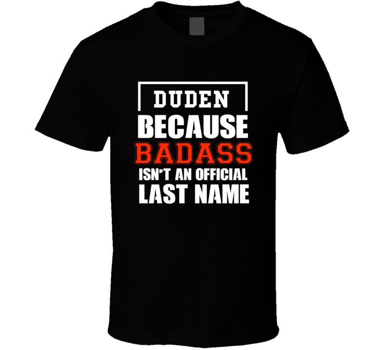 Duden Because Badass Is Not An Official Last Name T Shirt