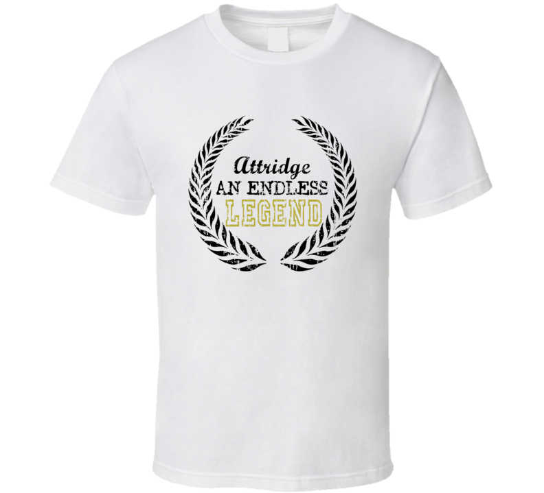Attridge An Endless Legend Trending Last Name T Shirt