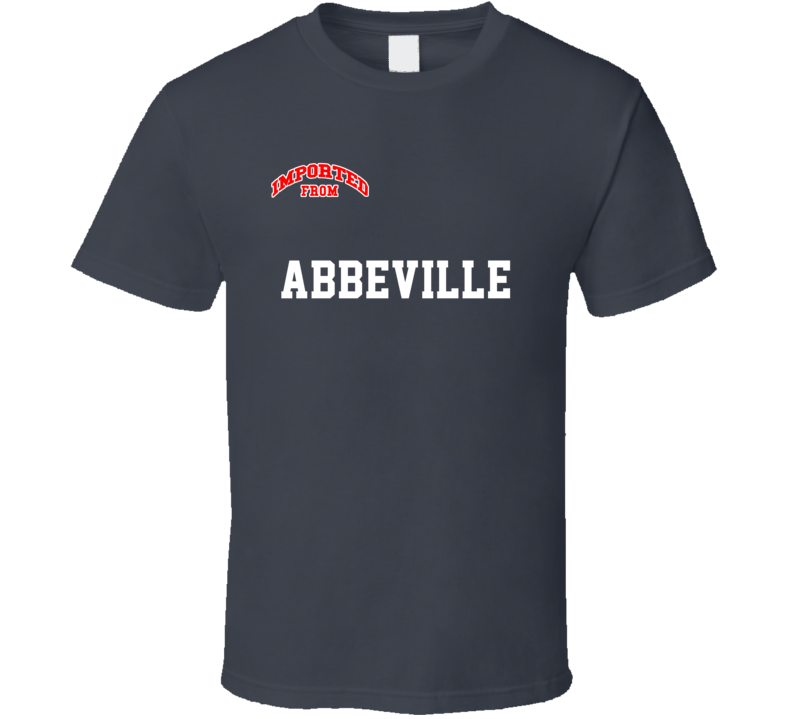 Imported From Abbeville Alabama Sports Team Trade T Shirt