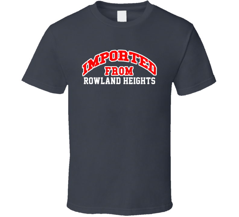 Imported From Rowland Heights California Sports Team Trade T Shirt