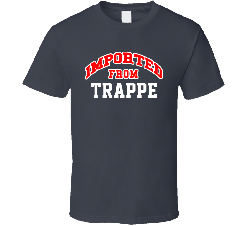 Imported From Trappe Pennsylvania Sports Team Trade T Shirt