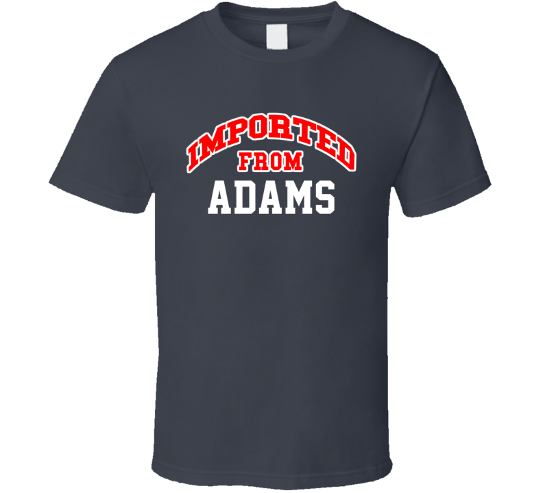 Imported From Adams Massachusetts Sports Team Trade T Shirt