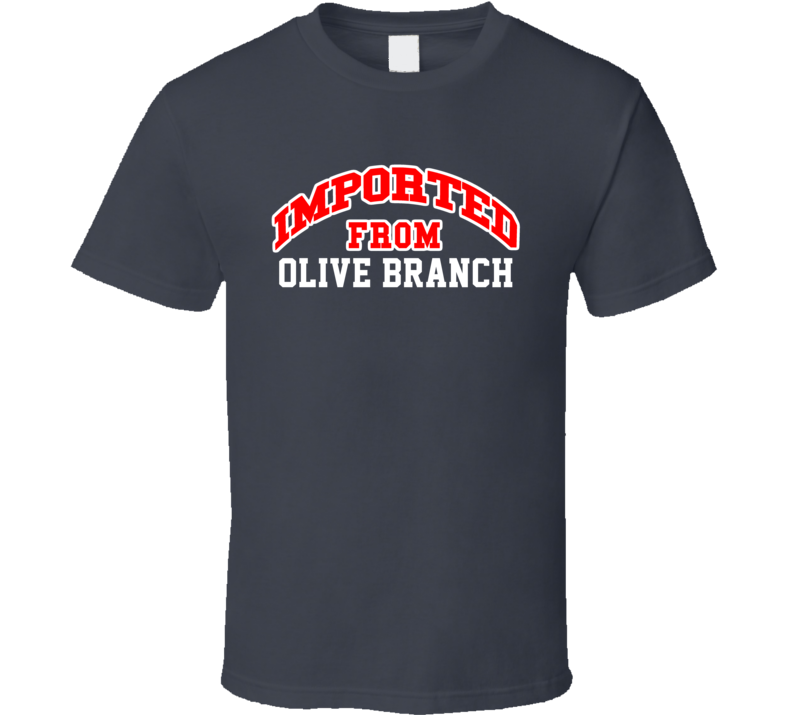 Imported From Olive Branch Mississippi Sports Team Trade T Shirt