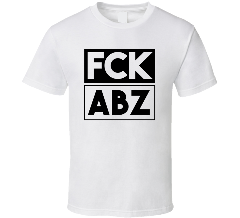 Fck ABZ Scotland United Kingdom Dyce   Funny Graphic Patriotic T Shirt