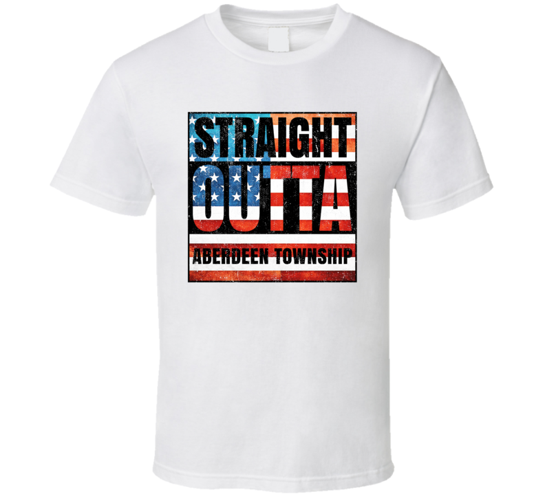 Straight Outta Aberdeen Township New Jersey USA American City Patriotic Flag T Shirt