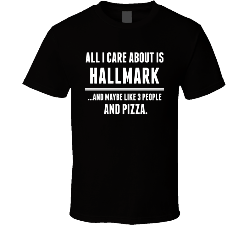 All I Care About Is Hallmark US T Shirt