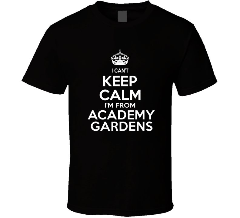 Can't Keep Calm I'm From Academy Gardens USA T Shirt