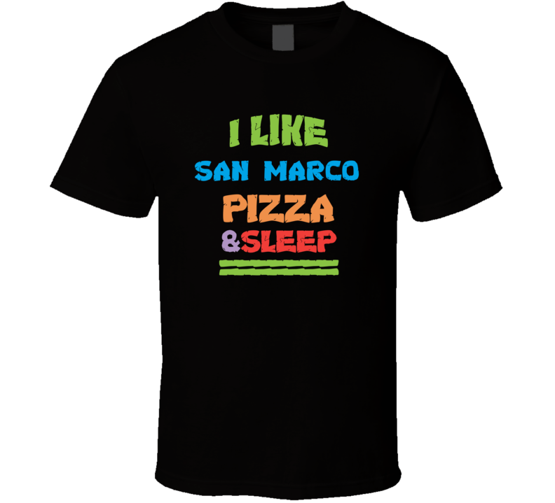 I Like San Marco Pizza And Sleep T Shirt
