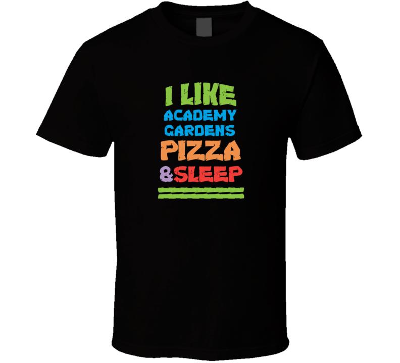 I Like Academy Gardens Pizza And Sleep T Shirt