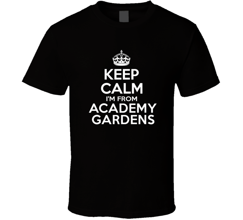 Keep Calm I'm From Academy Gardens USA T Shirt