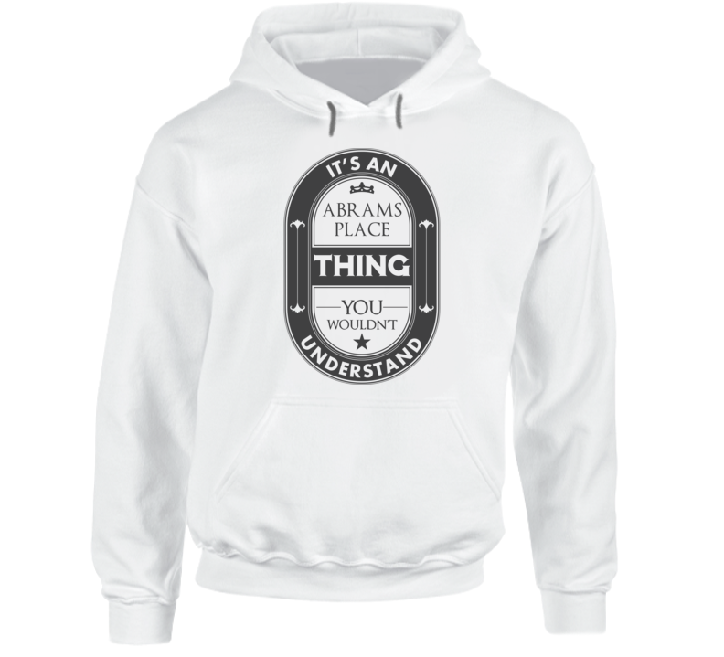 It's An Abrams Place Thing You Wouldn't Understand US Neighborhood Hooded Pullover
