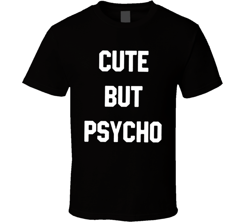 Cute But Psycho Funny T-shirt