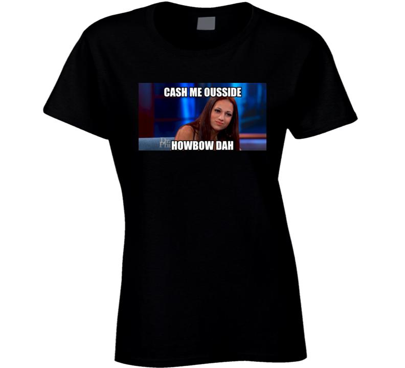Cash Me Ousside Howbow Dah Danielle Bregoli Shirt