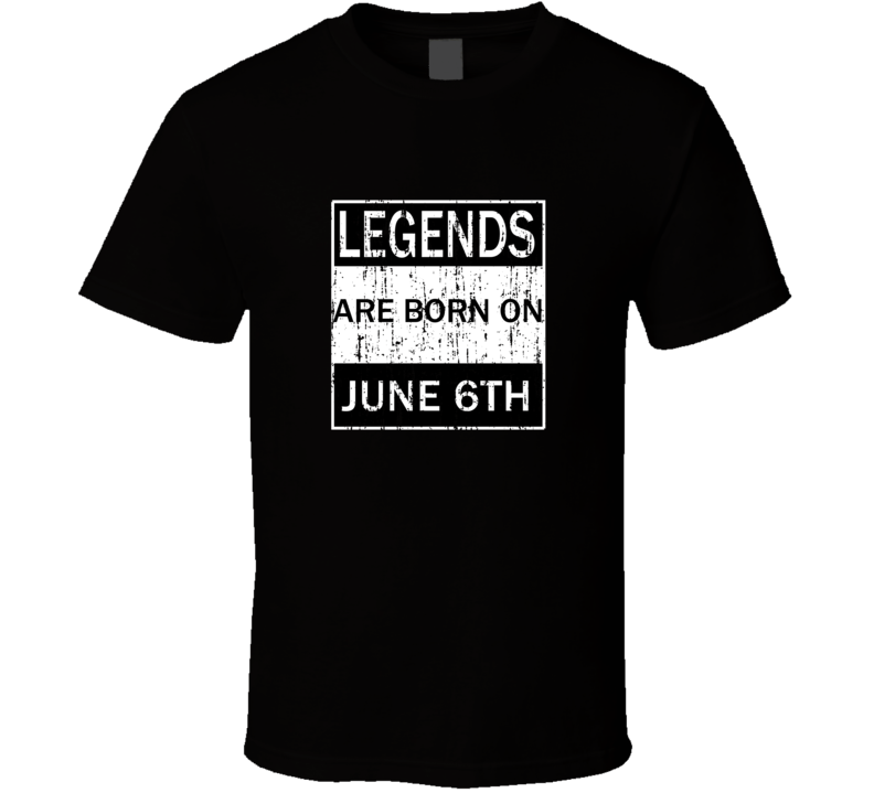Legends Are Born On JUNE 6TH Straight Outta Parody T Shirt