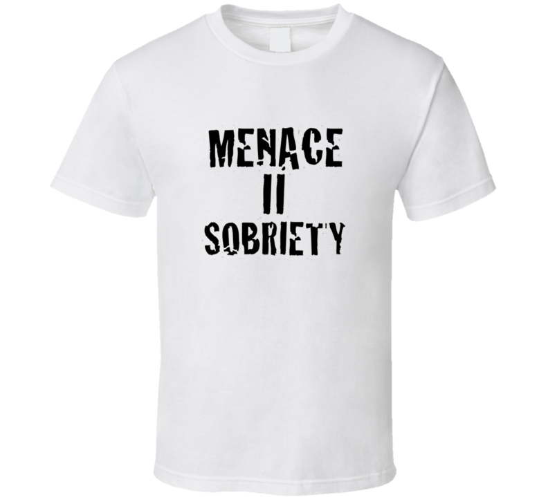 Menace To Sobriety Sober Parody T Shirt