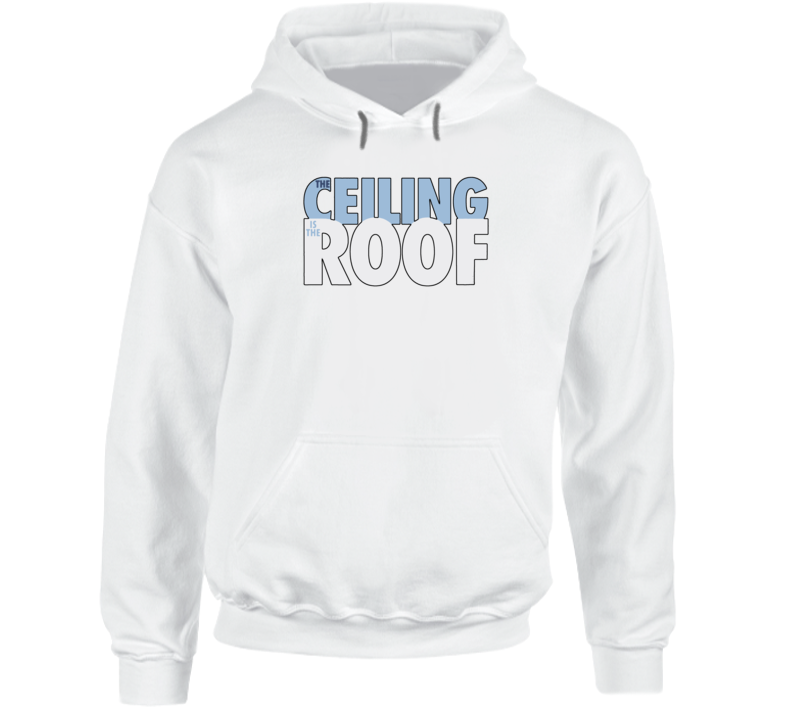 The Ceiling Is The Roof Hoodie