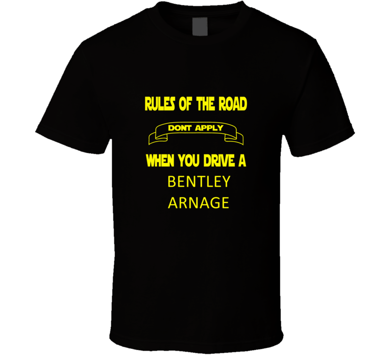 Rules Don't Apply When You Drive a Bentley Arnage T-shirt
