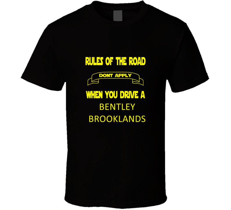 Rules Don't Apply When You Drive a Bentley Brooklands T-shirt