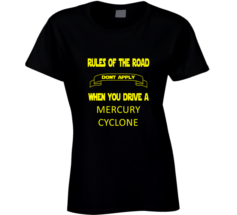 Rules Don't Apply When You Drive a Mercury Cyclone Ladies T-shirt