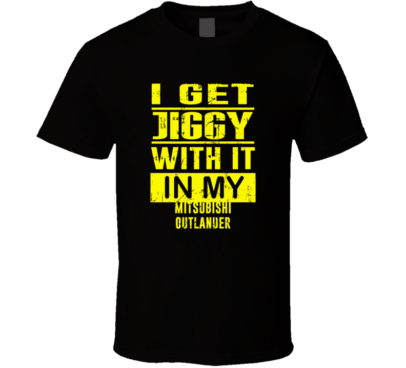 I Get Jiggy With It In My Mitsubishi Outlander Sport Unisex Grunge T Shirt