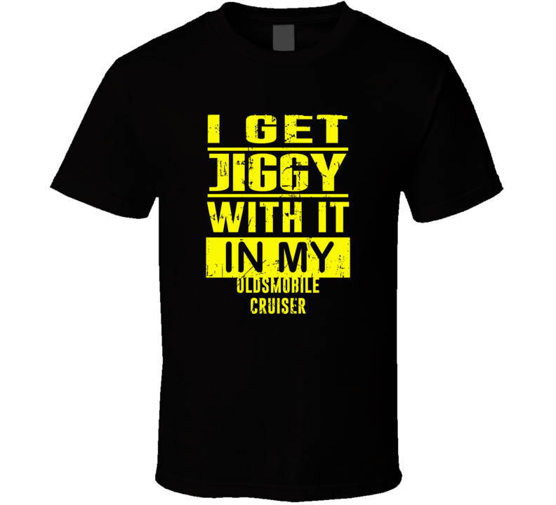 I Get Jiggy With It In My OLDSMOBILE CURVED DASH Unisex Grunge T Shirt