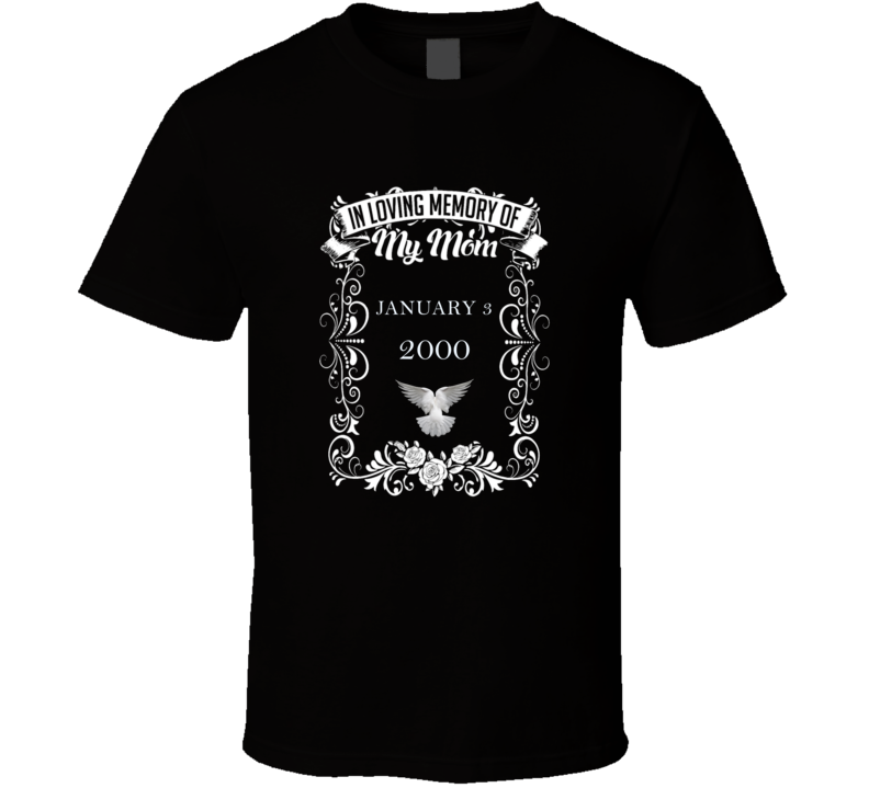 In Loving Memory of My Mom Who Died on JANUARY 3, 2000 Mom Passed Away Tribute T Shirt