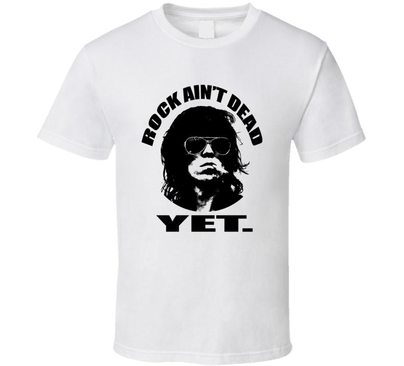 rock aint dead yet T Shirt