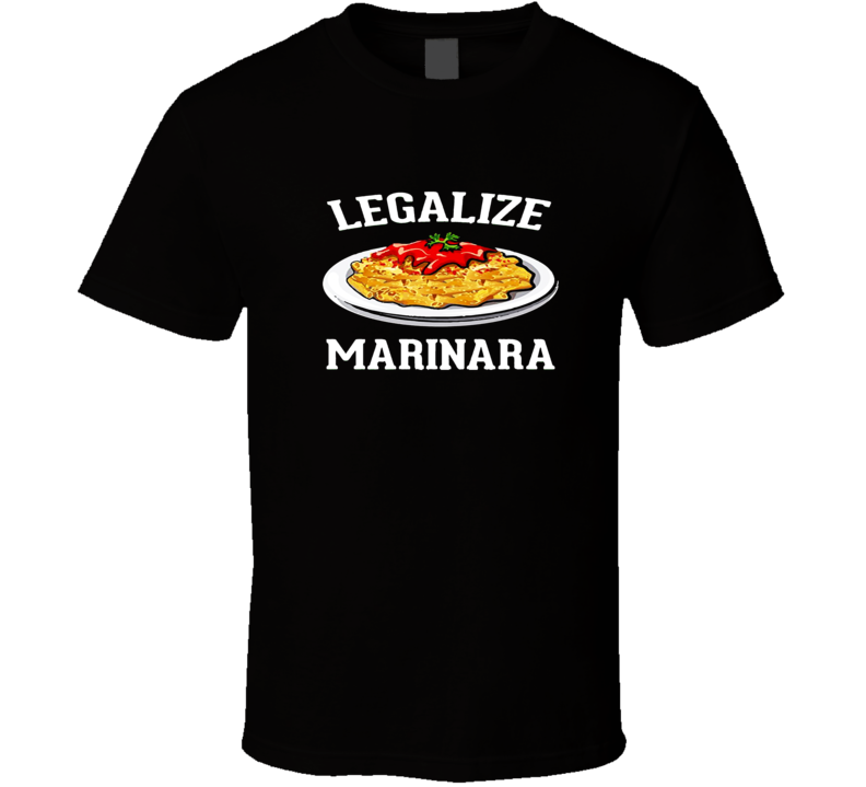 Legalize Marinara Support Your Local Pizza t-shirt