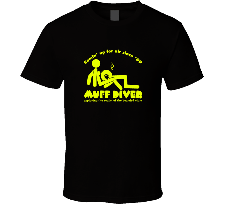 Muff Diver Beaver Eater funny T shirt
