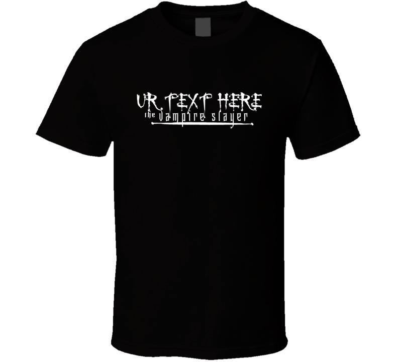 Scary Halloween Costume Vampire Slayer Custom Text Put Your Text Here T Shirt