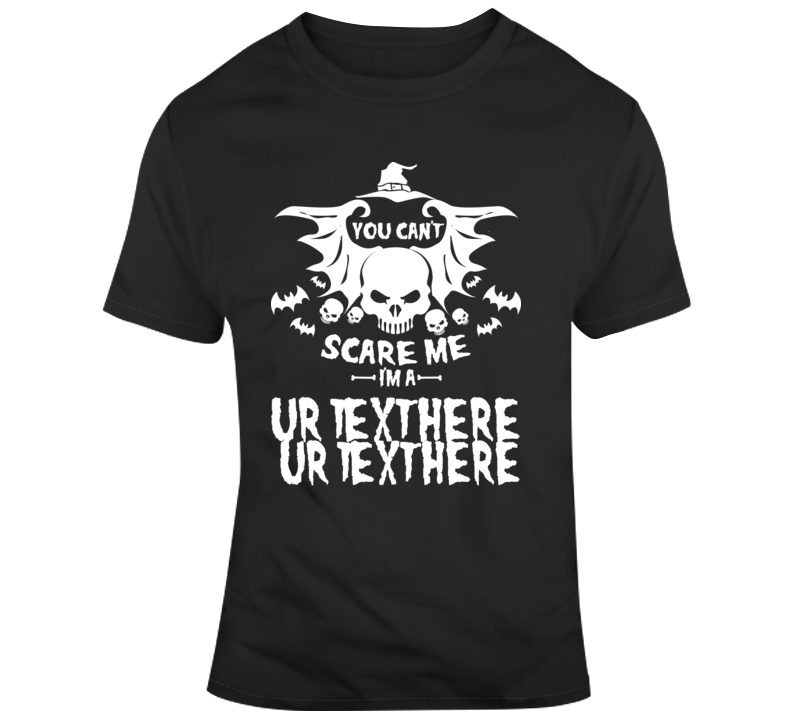 You Can't Scare Me Scary Halloween Costume Custom Text Put Your Text Here T Shirt