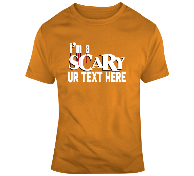 I Am Scary Halloween Costume Custom Text Put Your Text Here T Shirt