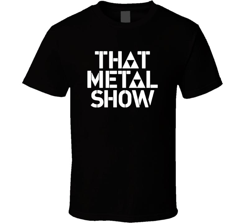 that metal show T Shirt