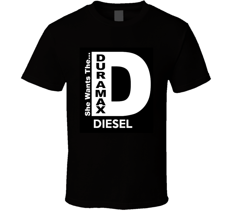 Duramax she wants the d diesel T Shirt