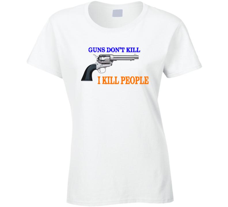 Guns don't kill  T Shirt