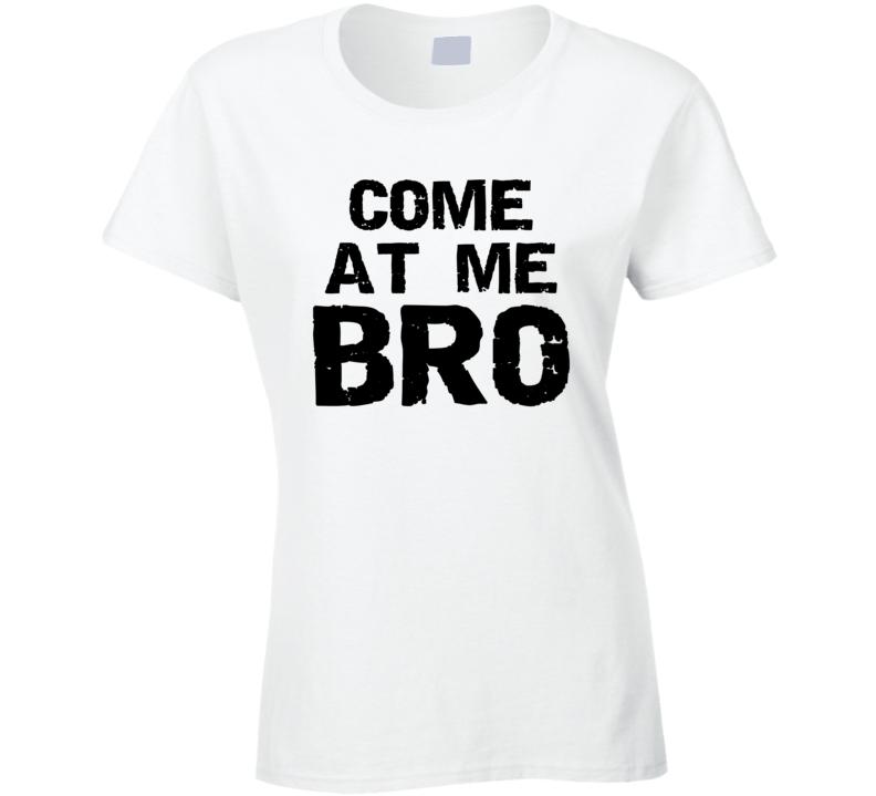 come at me bro T Shirt