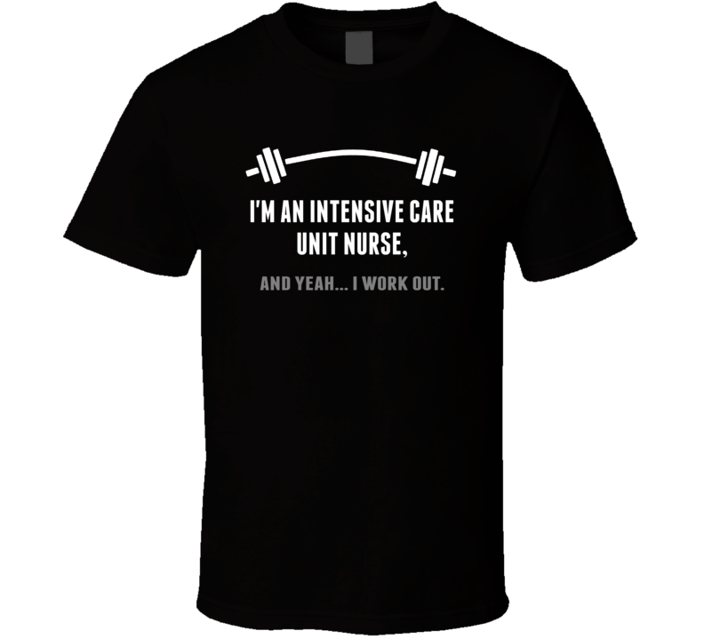Intensive Care Unit Nurse Funny Workout Personalized T Shirt
