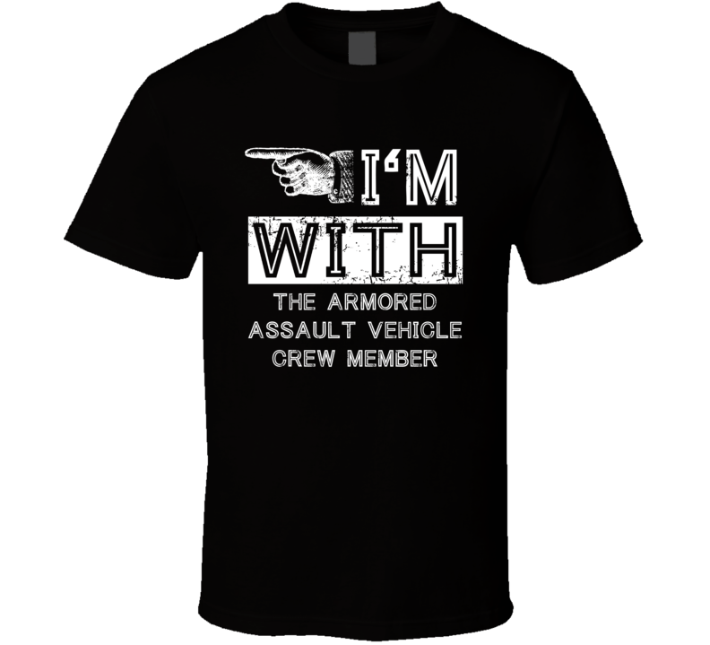 Im With The Armored Assault Vehicle Crew Member Left Occupation T Shirt