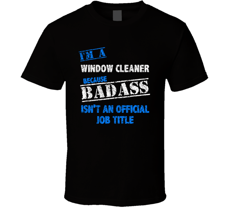 I'm A Window Cleaner Badass Official Job Title Funny Occupation Worn Look T Shirt
