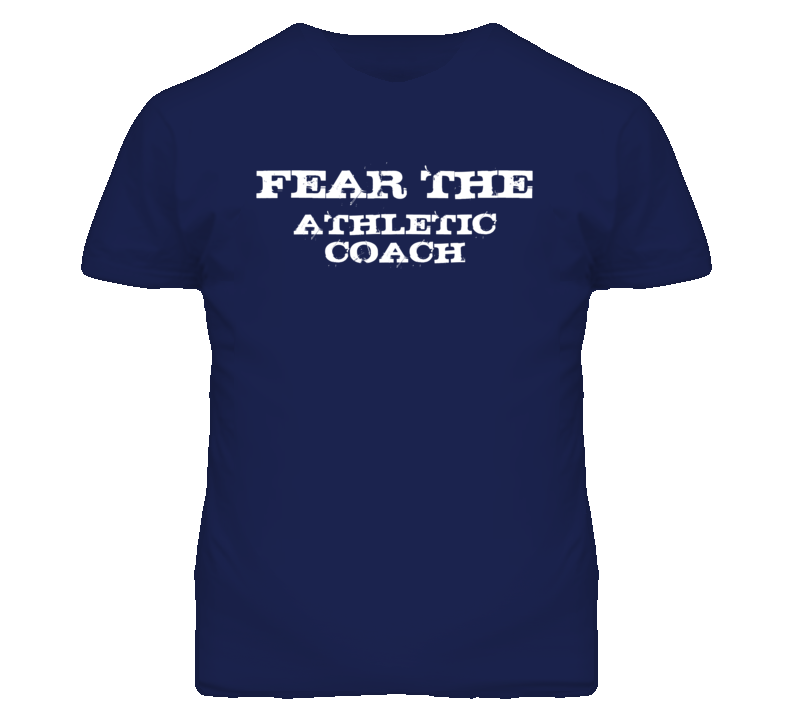 Fear The Athletic Coach Funny T Shirt