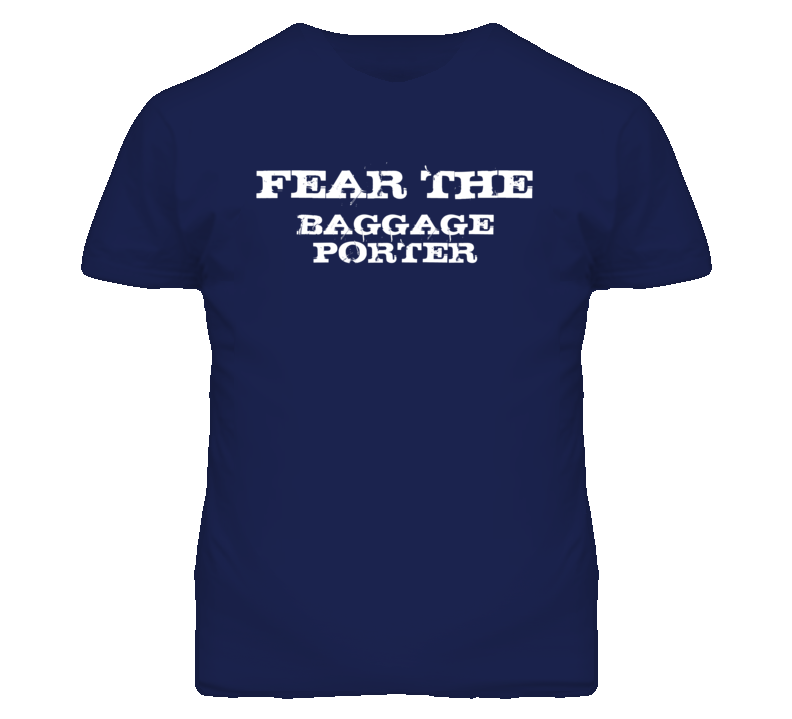 Fear The Baggage Porter Funny T Shirt