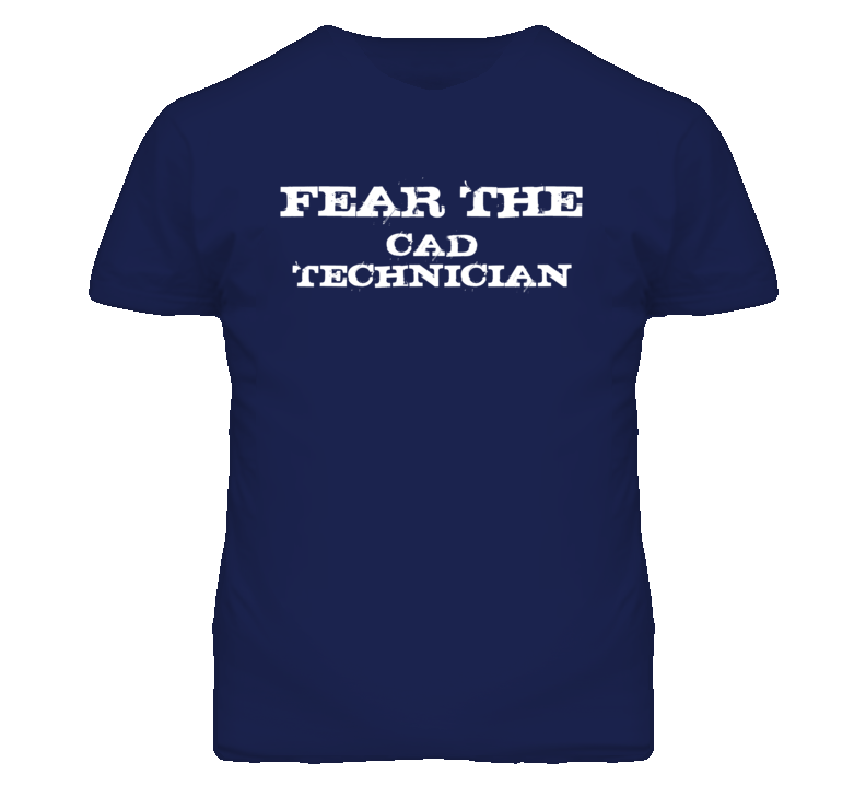 Fear The CAD Technician Funny T Shirt